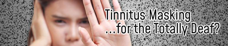 Tinnitus Relief for the Totally Deaf