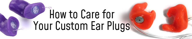 Blog-how-to-care-for-custom-ear-plugs