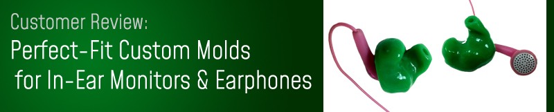 Perfect-Fit Custom Molds for Earphones - Review